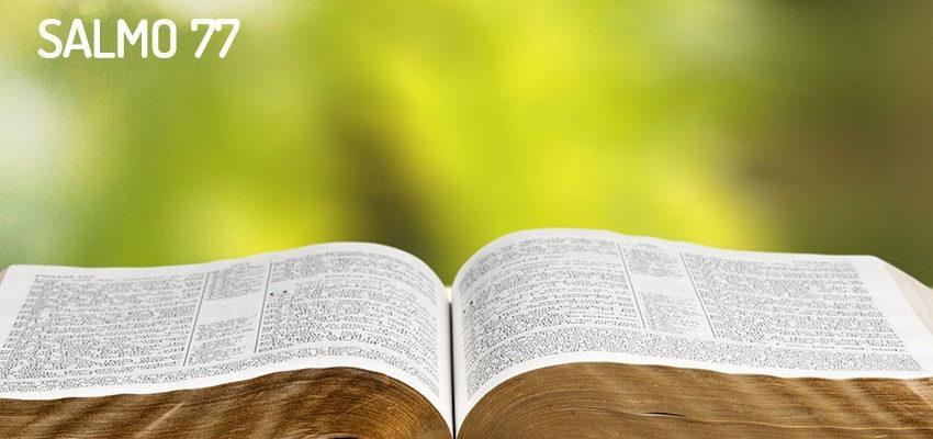Salmo 77, meditación sobre la misericordia y la bondade de Dios