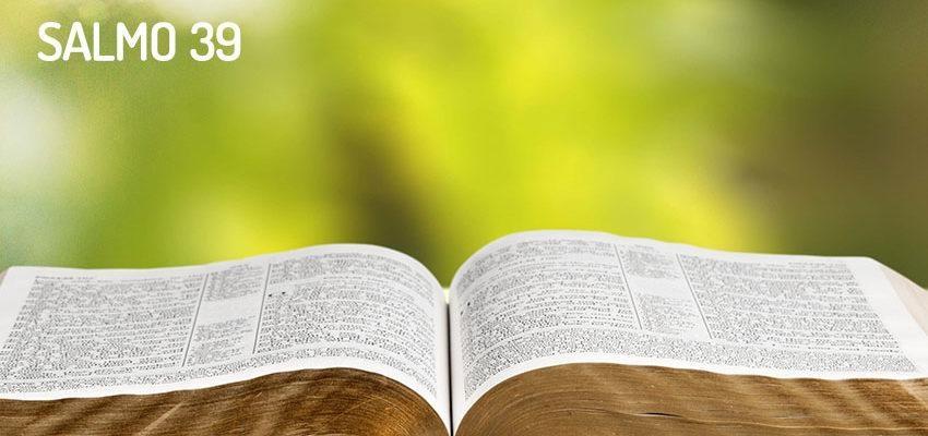 Salmo 39, la fragilidad, la debilidad y la pequeñez de la humanidad
