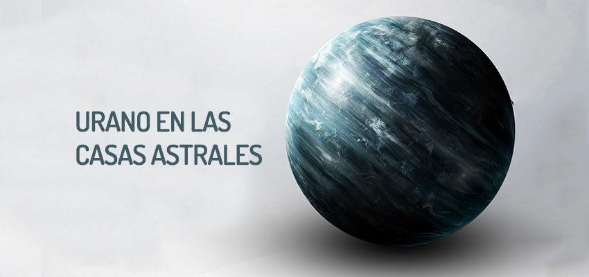 Urano en las casas astrales, momento de cambio y ruptura
