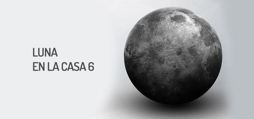 Luna en la casa 6, buscar estabilidad y desarrollo laboral
