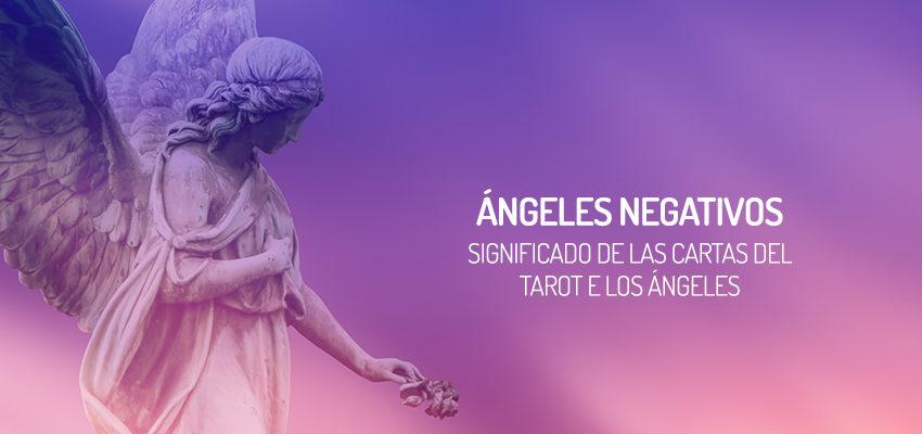 Significado de las cartas del Tarot de los Ángeles: Ángeles negativos