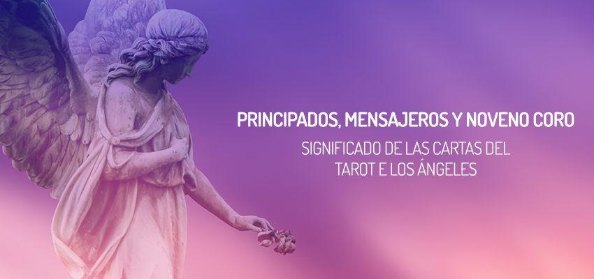 Significado de las cartas del Tarot de los Ángeles: Principados, Mensajeros y Noveno Coro