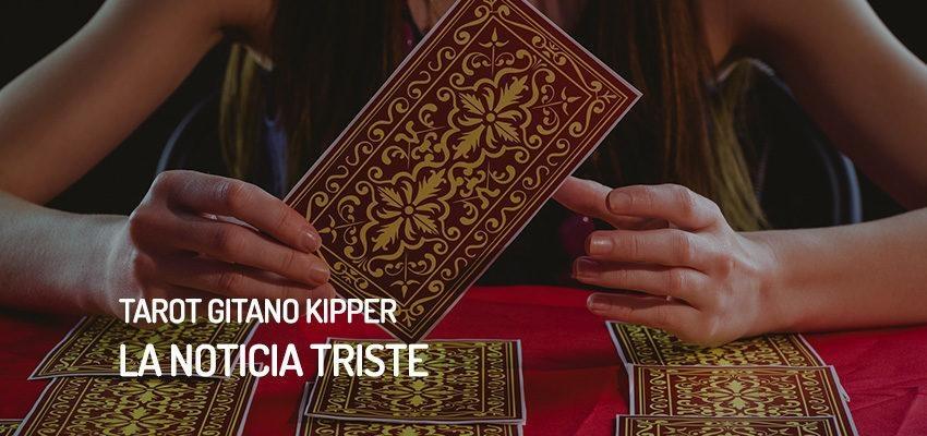 La noticia triste del Tarot Gitano Kipper